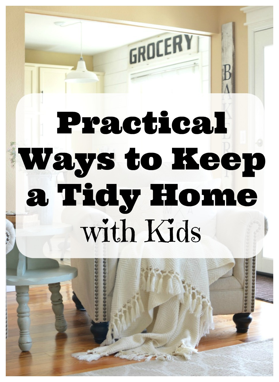 Practical Ways to Keep a Tidy Home with Little Kids. Great tips for how to keep a tidy home with small children.