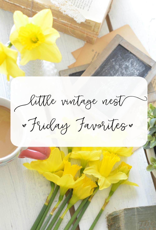 Little Vintage Nest Friday Favorites