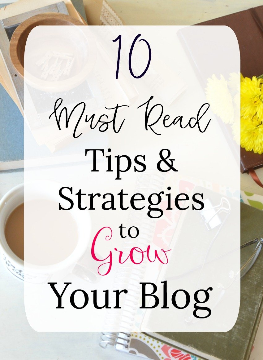 10 Must Read Tips and Strategies to Grow Your Blog