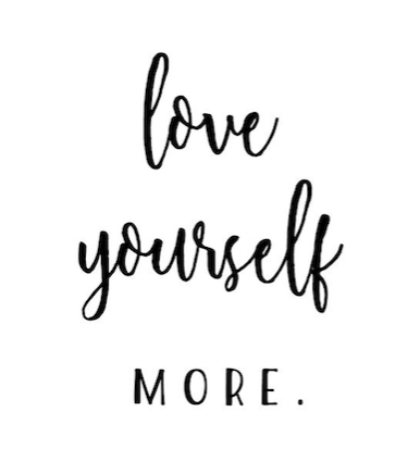 Love yourself more.